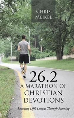 26.2 - A Marathon of Christian Devotions: Learning Life's Lessons Through Running  -     By: Chris Meikel