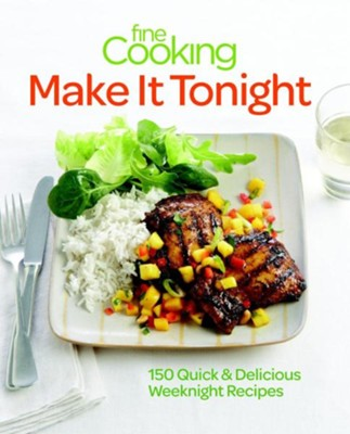 Fine Cooking Make It Tonight: 150 Quick & Delicious Weeknight Recipes  -