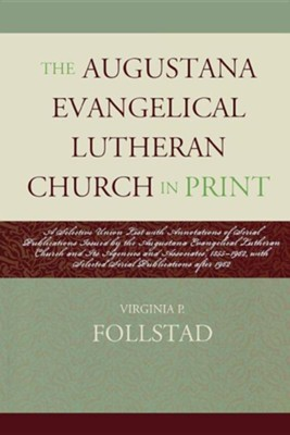 The Augustana Evangelical Lutheran Church in Print: A Selective Union List with Annotations of Serial Publications Issued by the Augustana Evangelical  -     By: Virginia P. Follstad
