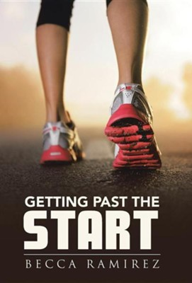 Getting Past the Start  -     By: Becca Ramirez