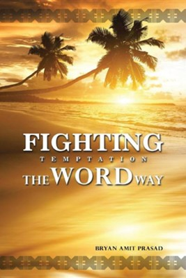 Fighting Temptation - The Word Way  -     By: Bryan Amit Prasad