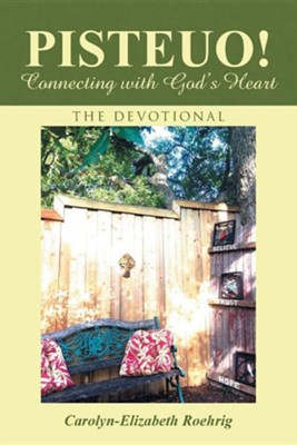Pisteuo! Connecting with God's Heart: The Devotional  -     By: Carolyn-Elizabeth Roehrig