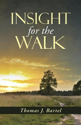 Insight for the Walk  -     By: Thomas J. Bartel
