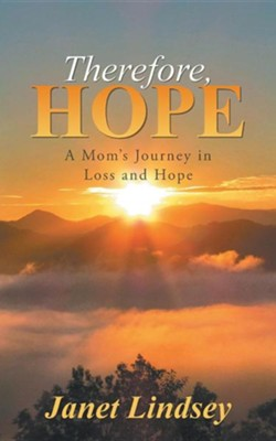 Therefore, Hope: A Mom's Journey in Loss and Hope  -     By: Janet Lindsey