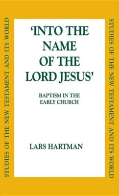 Into the Name of the Lord Jesus: Baptism in the Early Church   -     By: Lars Hartman