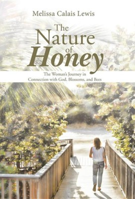 The Nature of Honey: The Woman's Journey in Connection with God, Blossoms, & Bees  -     By: Melissa Calais Lewis