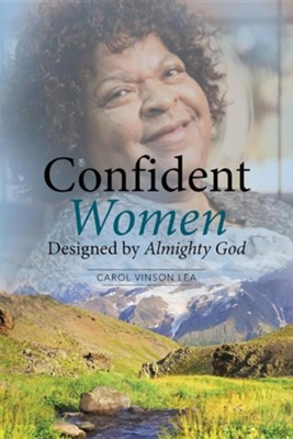 Confident Women Designed by Almighty God  -     By: Carol Vinson Lea