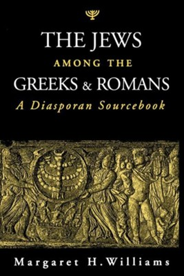 The Jews Among the Greeks and Romans: A Diasporan Sourcebook  -     Edited By: Margaret Williams     By: Margaret Williams(ED.)