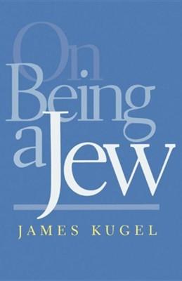 On Being a Jew  -     By: James L. Kugel