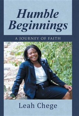 Humble Beginnings: A Journey of Faith  -     By: Leah Chege