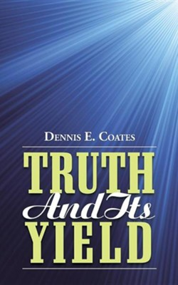 Truth and Its Yield  -     By: Dennis E. Coates