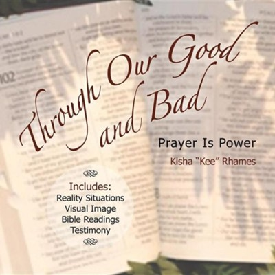 Through Our Good and Bad: Prayer Is Power  -     By: Kisha Kee Rhames