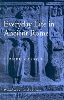 Everyday Life in Ancient Rome, Edition 0002 Revised and Exp  -     By: Lionel Casson