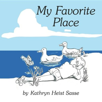 My Favorite Place  -     By: Kathryn Heist Sasse