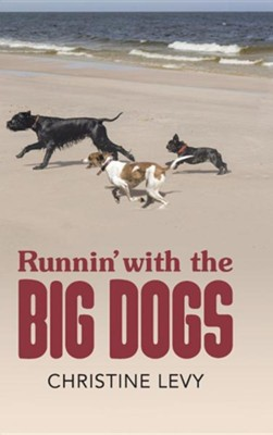 Runnin' with the Big Dogs  -     By: Christine Levy