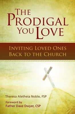 The Prodigal You Love: Inviting Loved Ones Back to the Church  -     By: Theresa Noble