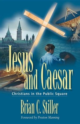 Jesus and Caesar: Christians in the Public Square  -     By: Brian C. Stiller, Preston Manning