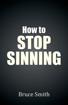 How to Stop Sinning  -     By: Bruce Smith