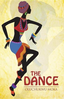 The Dance  -     By: Oluchukwu Moka