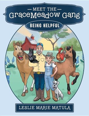 Meet the Gracemeadow Gang: Being Helpful  -     By: Leslie Marie Matula