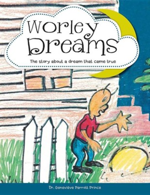 Worley Dreams: The Story about a Dream That Came True  -     By: Genevieve Parrott Prince