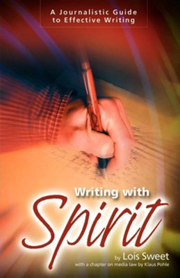 Writing with Spirit: A Journalistic Guide to Effective Writing  -     By: Lois Sweet, Klaus Pohle