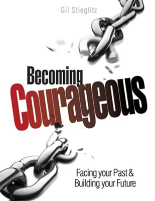 Becoming Courageous: Facing Your Past & Building Your Future  -     By: Gil Stieglitz