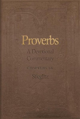 Proverbs: A Devotional Commentary Vol. 1  -     By: Gil Stieglitz