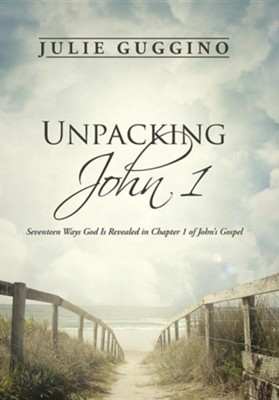 Unpacking John 1: Seventeen Ways God Is Revealed in Chapter 1 of John's Gospel  -     By: Julie Guggino