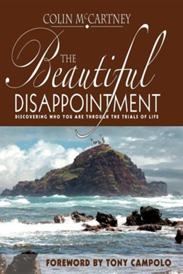 The Beautiful Disappointment: Discovering Who You Are Through the Trials of Life  -     By: Colin McCartney, Tony Campolo