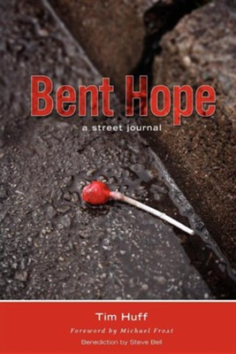 Bent Hope: A Street Journal  -     By: Tim Huff, Michael Frost, Steve Bell