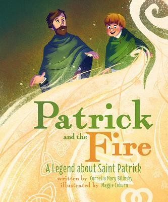 Patrick and the Fire: A Legend about St. Patrick  -     By: Cornelia Mary Bilinsky     Illustrated By: Maggie Coburn