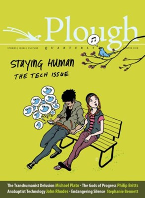 Plough Quarterly No. 15 - Staying Human: The Tech Issue  -     By: Michael Plato, Philip Britts, John Rhodes, Stephanie Bennett