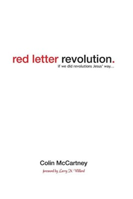 Red Letter Revolution: If We Did Revolution Jesus' Way  -     By: Colin McCartney, Larry N. Willard