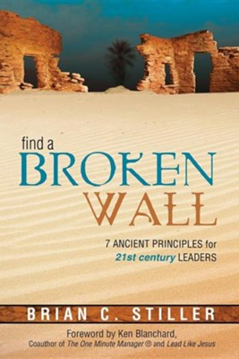 Find a Broken Wall: 7 Ancient Principles for 21st Century Leaders  -     By: Brian Stiller, Ken Blanchard