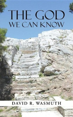 The God We Can Know  -     By: David R. Wasmuth