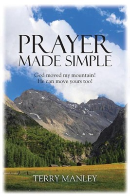 Prayer Made Simple: God Moved My Mountain! He Can Move Yours Too!  -     By: Terry Manley
