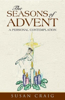 The Seasons of Advent: A Personal Contemplation  -     By: Susan Craig