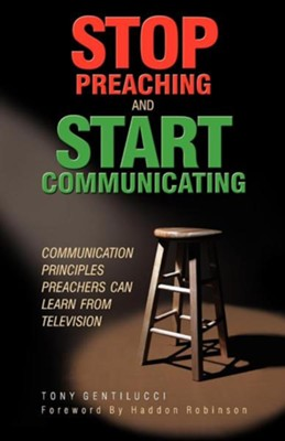 Stop Preaching and Start Communicating: Communication Principles Preachers Can Learn from Television  -     By: Tony Gentilucci