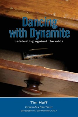 Dancing with Dynamite: Celebrating Against the Odds  -     By: Tim Huff, Sue Mosteller C.S.J.