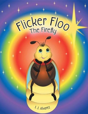 Flicker Floo the Firefly  -     By: I.J. Alvarez