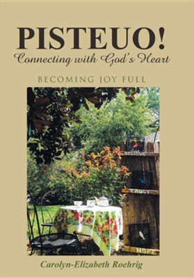 Pisteuo! Connecting with God's Heart: Becoming Joy Full  -     By: Carolyn-Elizabeth Roehrig