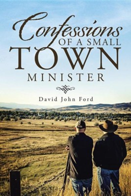 Confessions of a Small Town Minister  -     By: David John Ford