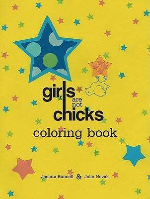 Girls Are Not Chicks Coloring Book  -     By: Jacinta Bunnell, Julie Novak