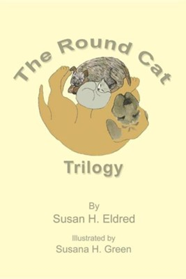 The Round Cat Trilogy  -     By: Susan H. Eldred