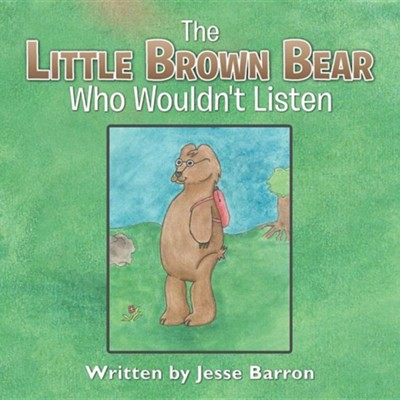 The Little Brown Bear Who Wouldn't Listen  -     By: Jesse Barron