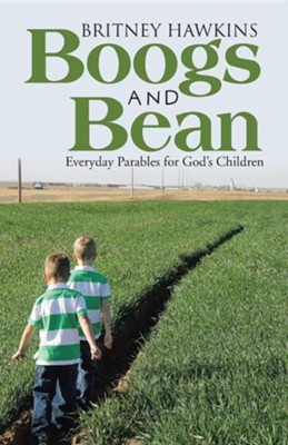 Boogs and Bean: Everyday Parables for God's Children  -     By: Britney Hawkins