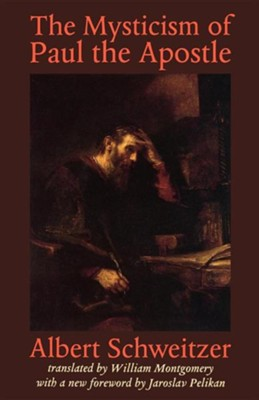 The Mysticism of Paul the Apostle  -     By: Albert Schweitzer