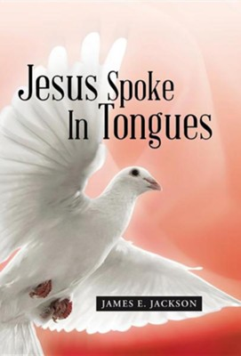 Jesus Spoke in Tongues  -     By: James E. Jackson