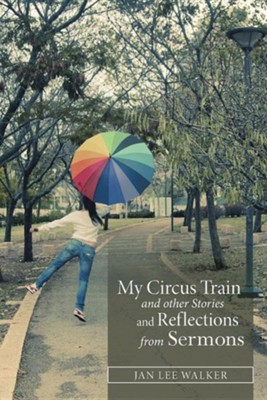 My Circus Train and Other Stories and Reflections from Sermons  -     By: Jan Walker